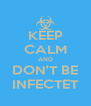 KEEP CALM AND DON'T BE INFECTET - Personalised Poster A4 size