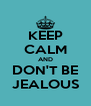 KEEP CALM AND DON'T BE JEALOUS - Personalised Poster A4 size
