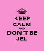 KEEP CALM AND DON'T BE JEL - Personalised Poster A4 size