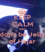 KEEP CALM AND don't be Jelly of Hajar - Personalised Poster A4 size