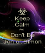 Keep Calm And  Don't Be Jon or Simon - Personalised Poster A4 size