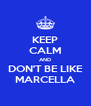 KEEP CALM AND DON'T BE LIKE MARCELLA - Personalised Poster A4 size