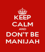 KEEP CALM AND DON'T BE MANIJAH - Personalised Poster A4 size