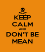 KEEP CALM AND DON'T BE MEAN - Personalised Poster A4 size