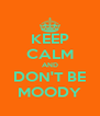 KEEP CALM AND DON'T BE MOODY - Personalised Poster A4 size