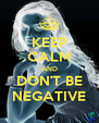 KEEP CALM AND DON'T BE NEGATIVE - Personalised Poster A4 size
