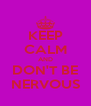 KEEP CALM AND DON'T BE NERVOUS - Personalised Poster A4 size