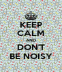 KEEP CALM AND DON'T BE NOISY - Personalised Poster A4 size
