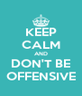 KEEP CALM AND DON'T BE OFFENSIVE - Personalised Poster A4 size