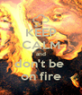 KEEP CALM and don't be  on fire - Personalised Poster A4 size