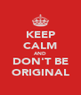 KEEP CALM AND DON'T BE ORIGINAL - Personalised Poster A4 size