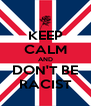 KEEP CALM AND DON'T BE RACIST - Personalised Poster A4 size