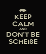 KEEP CALM AND DON'T BE SCHEIßE - Personalised Poster A4 size