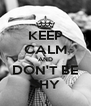 KEEP CALM AND DON'T BE SHY - Personalised Poster A4 size