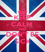 KEEP CALM  AND DON'T BE SICK - Personalised Poster A4 size