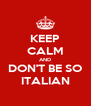 KEEP CALM AND DON'T BE SO ITALIAN - Personalised Poster A4 size