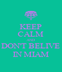 KEEP CALM AND DON'T BELIVE IN MIAM - Personalised Poster A4 size