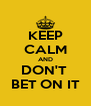 KEEP CALM AND DON'T  BET ON IT - Personalised Poster A4 size