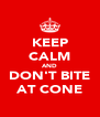KEEP CALM AND DON'T BITE AT CONE - Personalised Poster A4 size
