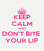 KEEP CALM AND DON'T BITE  YOUR LIP - Personalised Poster A4 size