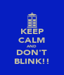 KEEP CALM AND DON'T BLINK!! - Personalised Poster A4 size