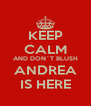 KEEP CALM AND DON´T BLUSH ANDREA IS HERE - Personalised Poster A4 size