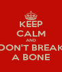 KEEP CALM AND DON'T BREAK A BONE - Personalised Poster A4 size