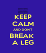 KEEP CALM AND DON'T BREAK  A LEG - Personalised Poster A4 size
