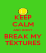 KEEP CALM AND DON'T BREAK MY TEXTURES - Personalised Poster A4 size