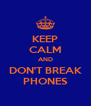 KEEP CALM AND DON'T BREAK PHONES - Personalised Poster A4 size