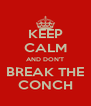 KEEP CALM AND DON'T BREAK THE CONCH - Personalised Poster A4 size