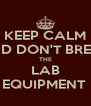 KEEP CALM AND DON'T BREAK THE LAB EQUIPMENT  - Personalised Poster A4 size