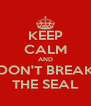KEEP CALM AND DON'T BREAK THE SEAL - Personalised Poster A4 size