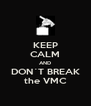 KEEP CALM AND DON´T BREAK the VMC - Personalised Poster A4 size