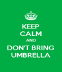 KEEP CALM AND DON'T BRING UMBRELLA - Personalised Poster A4 size