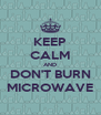KEEP CALM AND DON'T BURN MICROWAVE - Personalised Poster A4 size