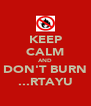 KEEP CALM AND DON'T BURN ...RTAYU - Personalised Poster A4 size