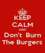 KEEP CALM AND Don't  Burn The Burgers - Personalised Poster A4 size