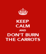 KEEP CALM AND DON'T BURN THE CARROTS - Personalised Poster A4 size