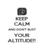 KEEP CALM AND DON'T BUST YOUR ALTITUDE!! - Personalised Poster A4 size