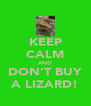 KEEP CALM AND DON'T BUY A LIZARD! - Personalised Poster A4 size