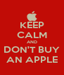KEEP CALM AND DON'T BUY AN APPLE - Personalised Poster A4 size