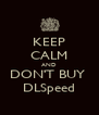 KEEP CALM AND DON'T BUY  DLSpeed - Personalised Poster A4 size