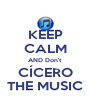 KEEP CALM AND Don't CÍCERO THE MUSIC - Personalised Poster A4 size