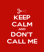 KEEP CALM AND DON'T CALL ME - Personalised Poster A4 size