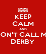 KEEP CALM AND DON'T CALL ME DERBY - Personalised Poster A4 size