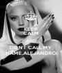 KEEP CALM AND DON'T CALL MY NAME,ALEJANDRO - Personalised Poster A4 size