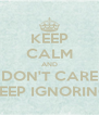 KEEP CALM AND DON'T CARE KEEP IGNORING - Personalised Poster A4 size