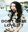 KEEP CALM AND  DON'T CARE LOVE IT !  - Personalised Poster A4 size