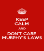 KEEP CALM AND DON'T CARE MURPHY'S LAWS - Personalised Poster A4 size